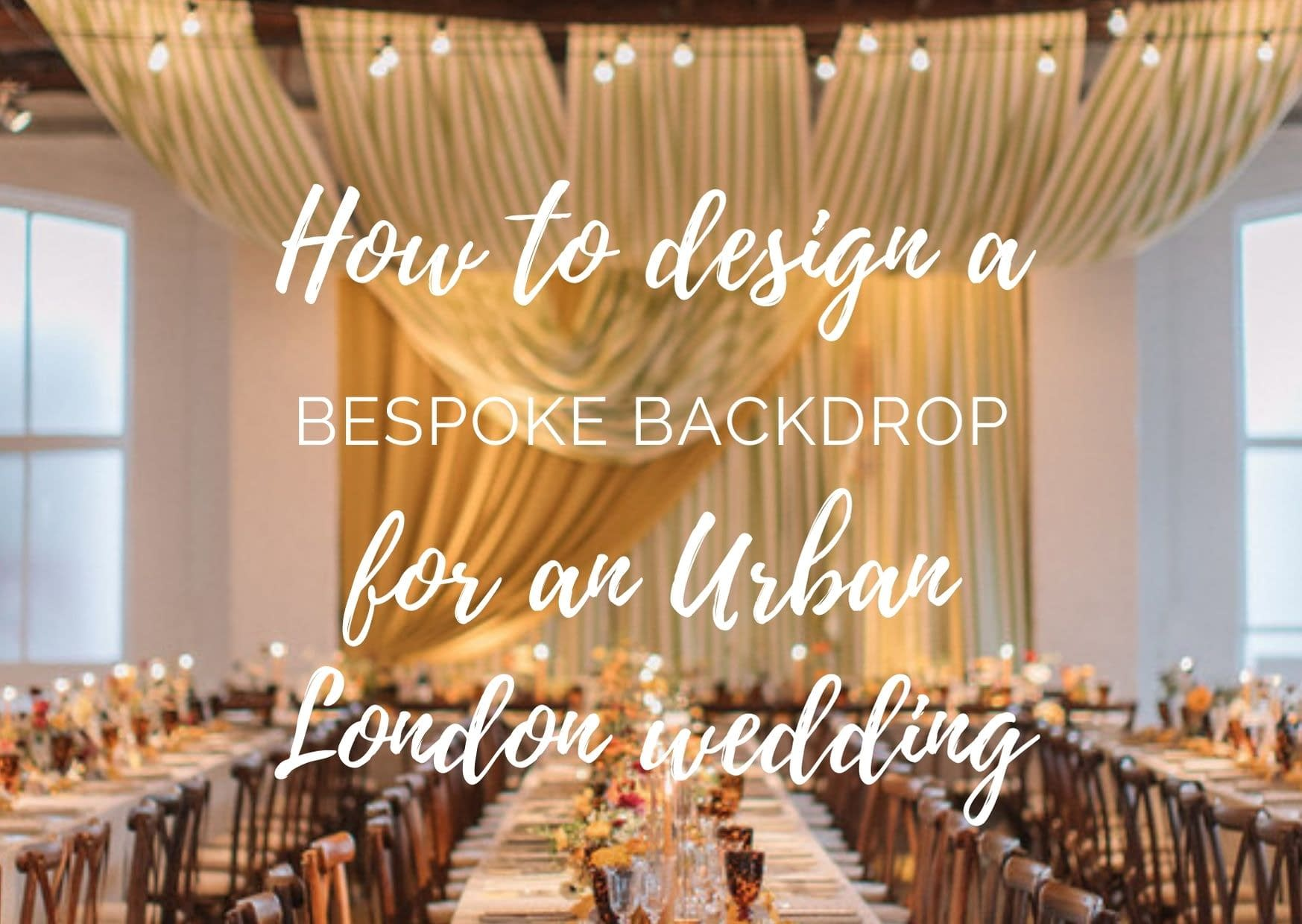 how to design a bespoke backdrop for an urban london wedding blog graphic for Stressfree the Venue Transformers event design and decor est 1995